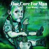 One Cure For Man - Too Many Songs