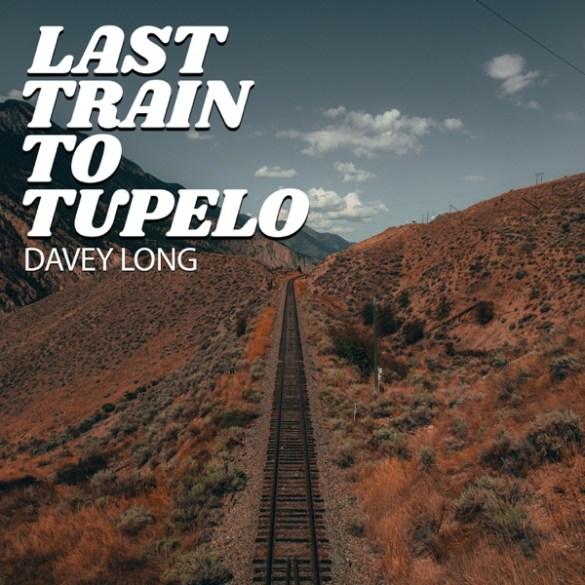 Davey Long Last Train to Tupelo