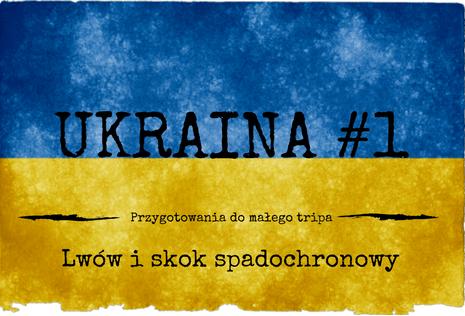Ukraina #1 – Podróż na Ukrainę – przygotowania