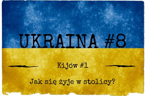 Ukraina #8 – Czas na Kijów #1