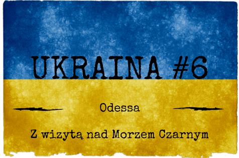 Ukraina #6 – Odessa i Morze Czarne
