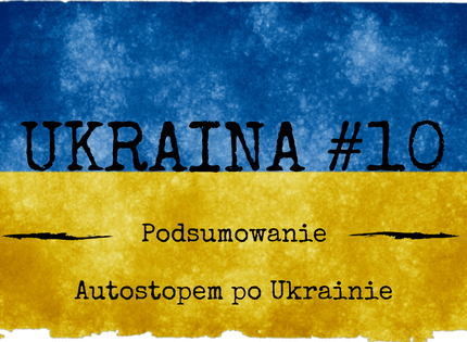 Ukraina #10 – Autostopem po Ukrainie – Podsumowanie
