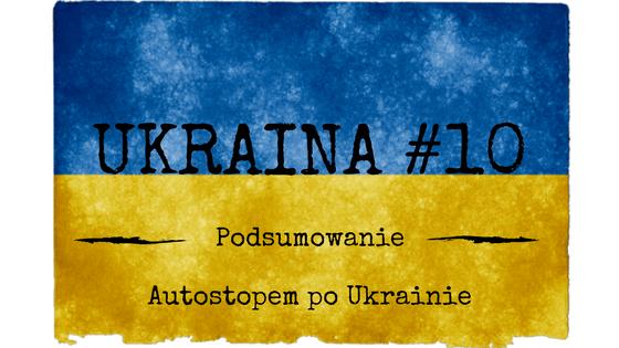 Ukraina #10 – Podróż po Ukrainie – Podsumowanie
