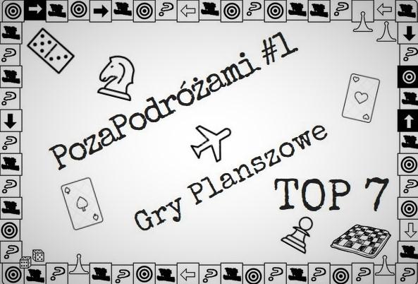 PozaPodróżami #1 – Gry Planszowe – Top 7