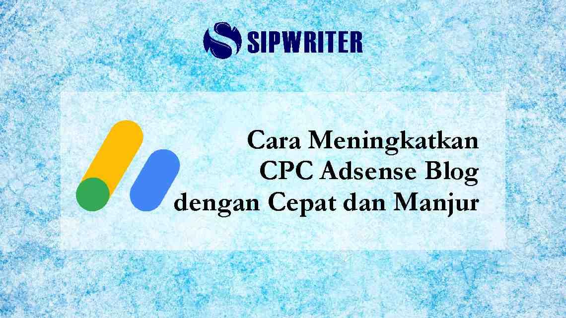 Cara Meningkatkan CPC Adsense Blog dengan Cepat dan Manjur