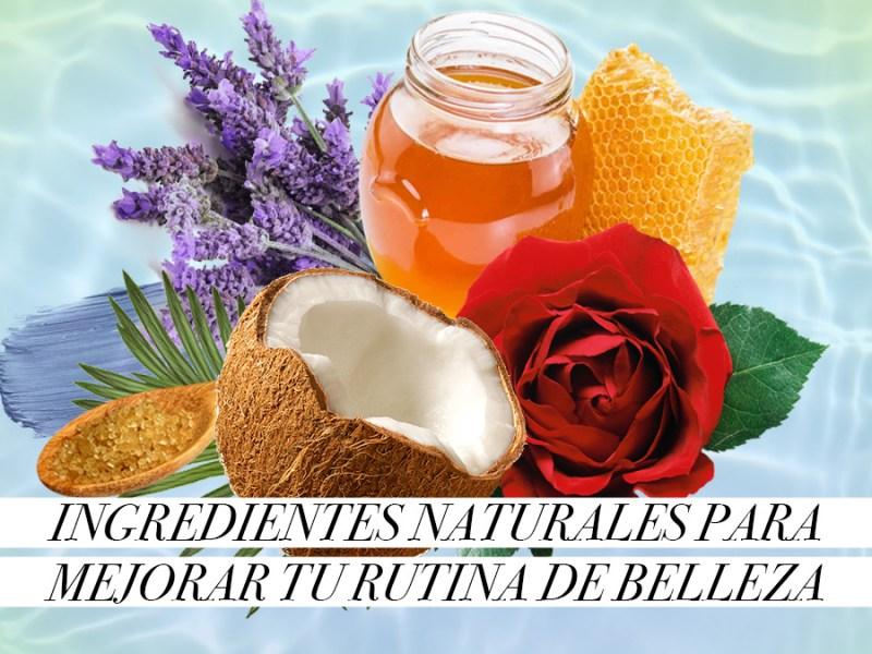 Ingredientes naturales para mejorar tu rutina de belleza