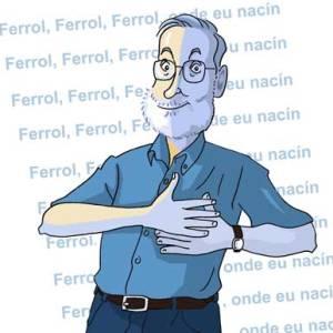 Ferrol, Ferrol, Ferrol, onde eu nacín