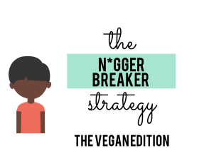 The N*gger Breaker Strategy: The Vegan Edition (2019)