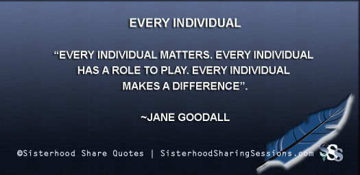 Sisterhood Share Quotes | Every Individual-Jane Goodall