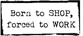 Born to Shop, forced to Work, typewriter font stamp