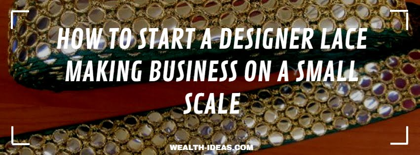 HOW TO START A DESIGNER LACE MAKING BUSINESS ON A SMALL SCALE