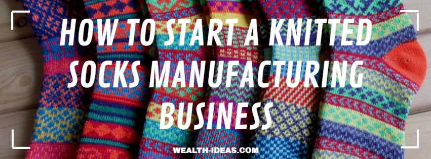 Photo of HOW TO START A KNITTED SOCKS MANUFACTURING BUSINESS