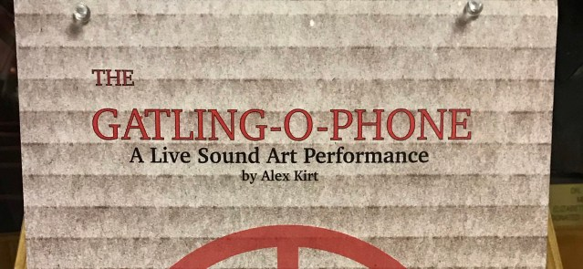"""A flier that says """"The Gatling-O-Phone: A Live Sound Performance by Alex Kirt."""""""