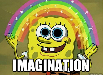imagination, you just need that.