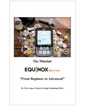 "The Minelab Equinox Series ""From Beginner To Advanced"" By Clive James Clynick"