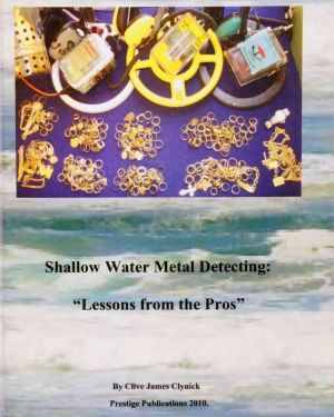 Shallow Water Metal Detecting Lessons from the Pros by Clive James Clynick