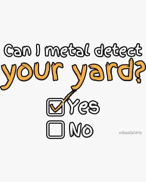 Can I Metal Detect Your Yard? Check Yes or No- Sticker Glossy