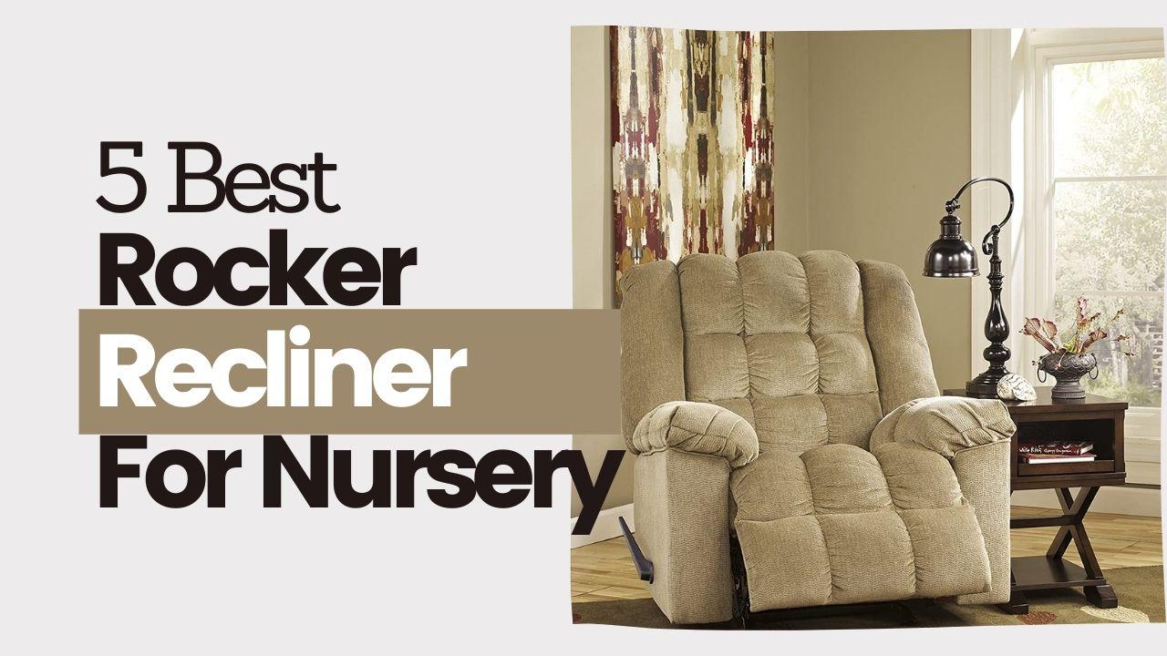 Five Best Rocker Recliners For Nursery