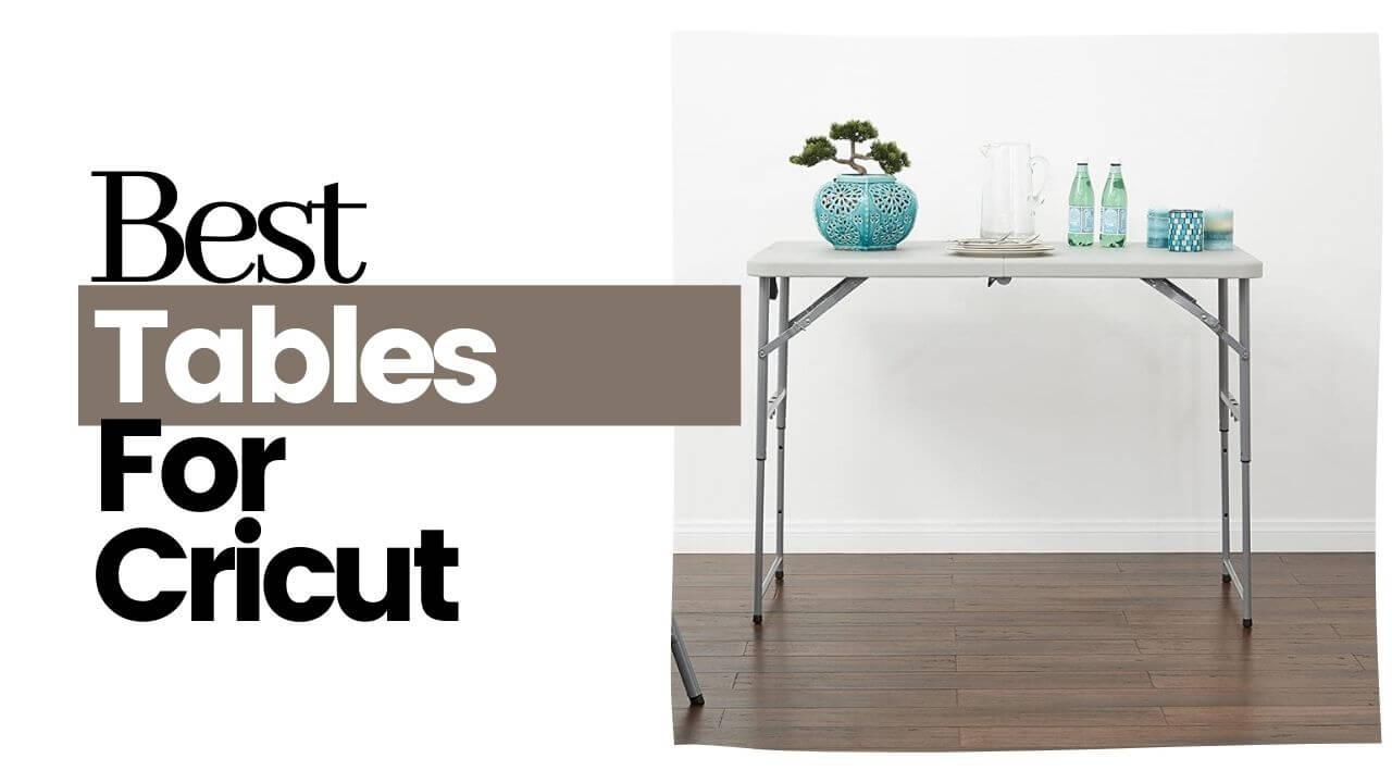 Best Tables For Cricut