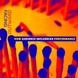 Issue.08: Facing Outward: How Audience Influences Performance