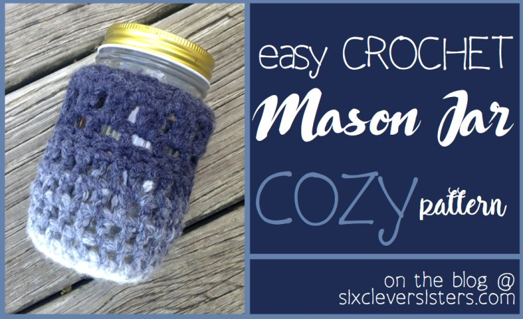 Easy Crochet Mason Jar Cozy Pattern