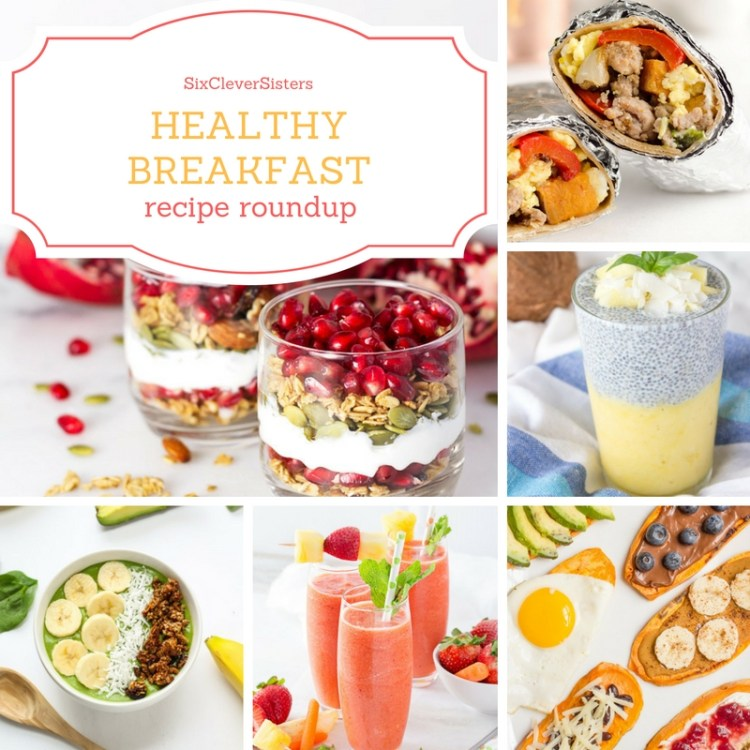 Healthy Breakfast | Breakfast Recipes | Eating Healthy | Start your day off right with a healthy smoothie, parfait, sweet potato toast, breakfast burrito . . . find the recipes at SixCleverSisters.com!