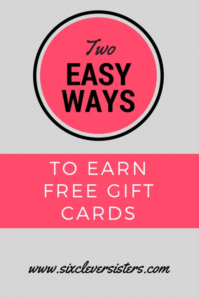 Two Super Easy Ways To Earn Free Gift Cards Six Clever Sisters