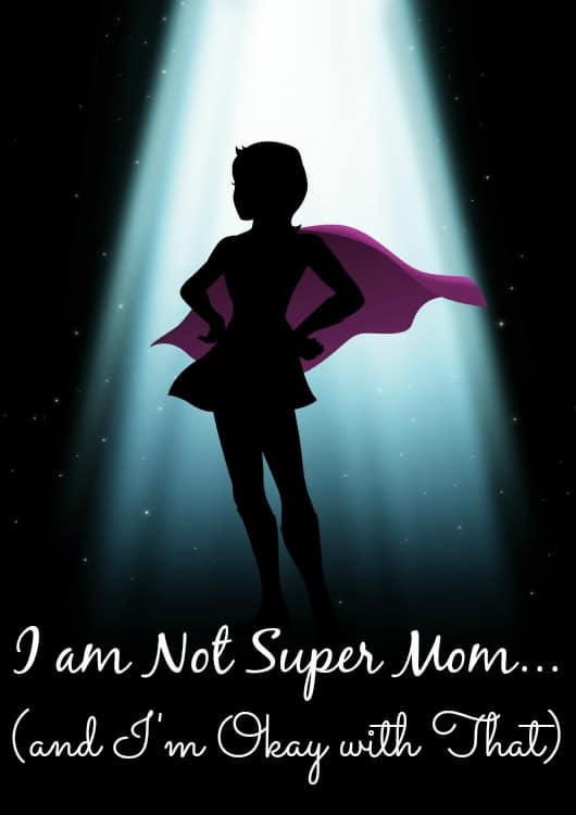 As Moms we're often made to feel like we have to wear a cape and do it all. Guess what? I am not Super Mom (and I'm OKAY with that!)