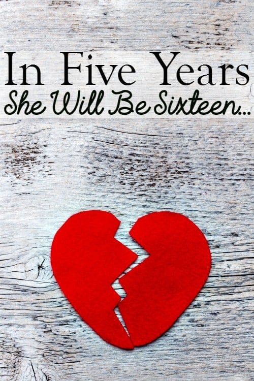 In 5 Years She Will Be 16 - Have you ever had your heart broken as a mother? Mine shattered three nights ago...