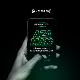 Download Mp3: Slimcase – Azaman ft. 2Baba, Peruzzi, DJ Neptune, Larry Gaaga