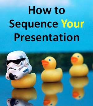 How to Sequence Your Presentation