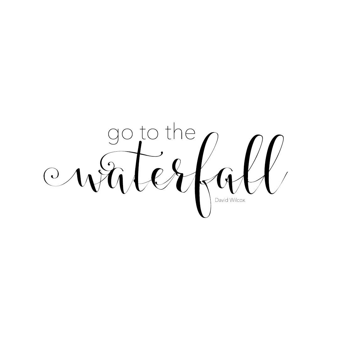 Go to the Waterfall