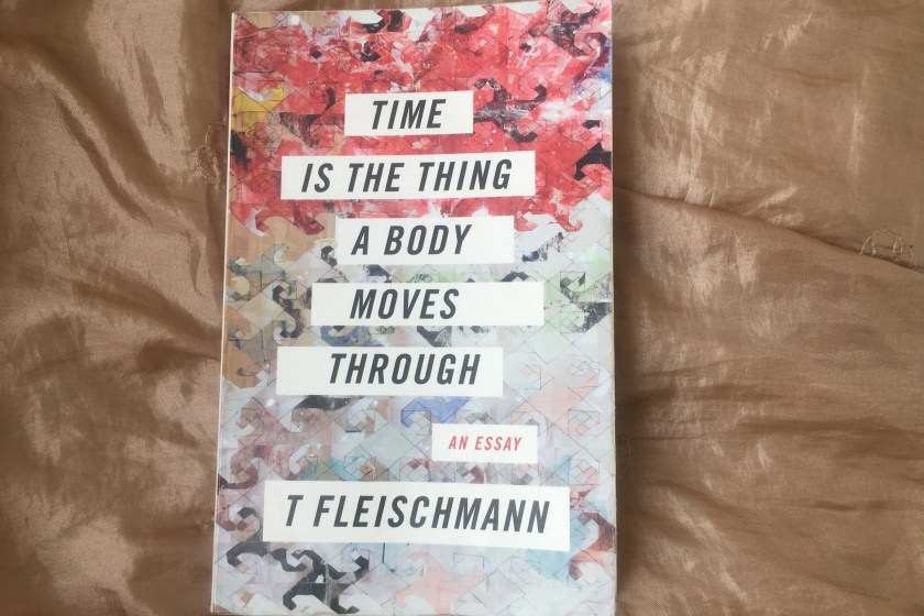 Image: Image: The cover for T. Fleischmann's book Time is the thing a body moves through, designed by Stevie Hanley.