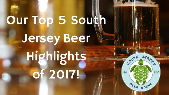 Our Top 5 South Jersey Beer Highlights Of 2017 South