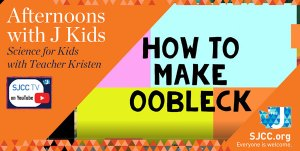 Afternoon with J Kids - Oobleck