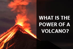 What is the power of a volcano? Click here to read articles on this topic.