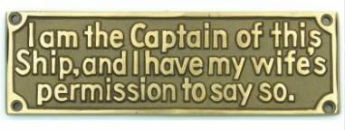I AM THE CAPTAIN OF THIS SHIP...