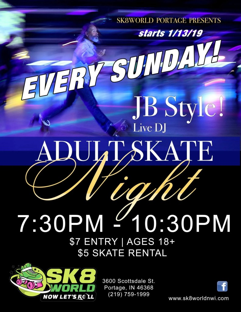 Starting January 13, 2019 every Sunday night 7:30PM - 10:30PM will be dedicated to JB style skating for adults 18+. Live DJ. $7 Entry fee, $5 skate rental. Sk8world is located in Portage Indiana at 3300 Scottsdale St.