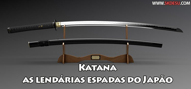 Katana - the legendary swords of japan