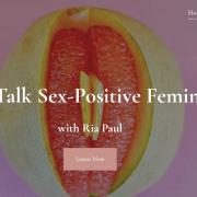 Ria Paul: Let's talk sex-positive feminism