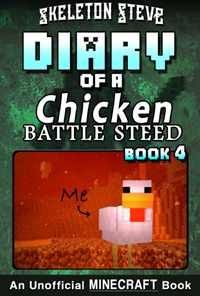 Diary of a Minecraft Chicken Jockey BATTLE STEED - Book 4 - Unofficial Minecraft Books for Kids, Teens, & Nerds - Adventure Fan Fiction Diary Series