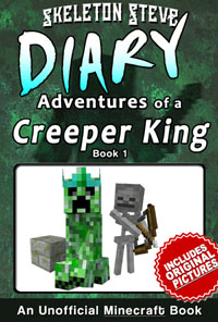 Minecraft Diary of a Creeper King Book 1 (Unofficial Minecraft Diary) - Minecraft Diary Books for Kids