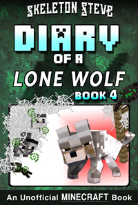 Minecraft Diary of a Lone Wolf (Dog) - Book 4 - Unofficial Minecraft Diary Books for Kids, Teens, & Nerds - Adventure Fan Fiction Series
