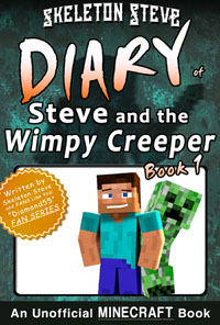 Minecraft: Diary of Steve and the Wimpy Creeper - Book 1 - Unofficial Minecraft Diary Books for Kids