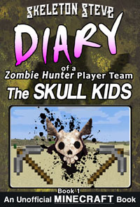 Minecraft: Diary of a Minecraft Zombie Hunter Player Team 'The Skull Kids' Book 1 (Unofficial Minecraft Diary) - Minecraft Diary Books for Kids