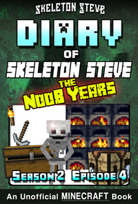 Diary of Minecraft Skeleton Steve the Noob Years - Season 2 Episode 4 (Book 10) - Unofficial Minecraft Books for Kids, Teens, & Nerds - Adventure Fan Fiction Diary Series