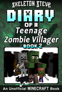 Diary of a Teenage Minecraft Zombie Villager - Book 2 - Unofficial Minecraft Books for Kids, Teens, & Nerds - Adventure Fan Fiction Diary Series