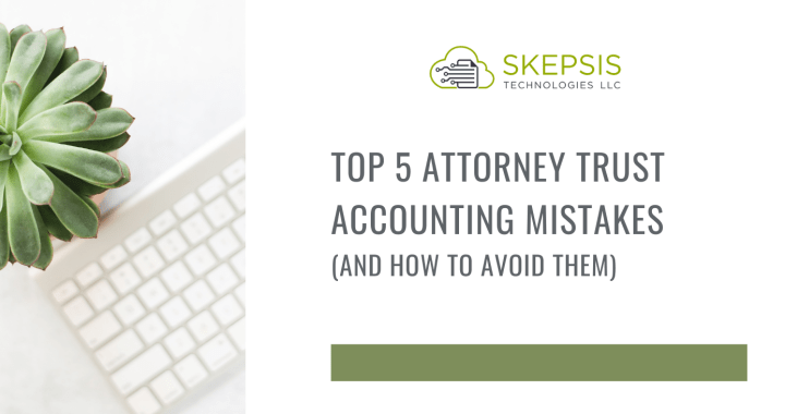 Top 5 Attorney Trust Accounting Mistakes