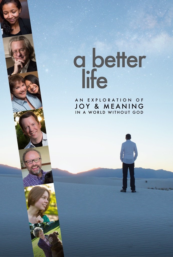 A Better Life: An Exploration of Joy & Meaning in a World Without God: Documentary, Book, Podcast