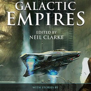 Book Review: Galactic Empires, edited by Neil Clarke